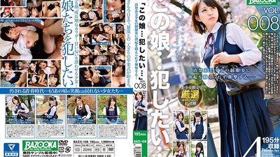 "BAZX-108 ""I Wanna... Fuck This Girl..."" VOL.008 I Got Hot And Horny For A Neat And Clean Beautiful Girl In Uniform And I Could No Longer Hold Back My Erection"